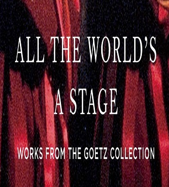 All the  World's a Stage. Works from the Goetz Collection