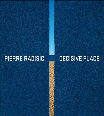 Pierre Radisic. Decisive Place