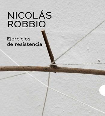 Nicolás Robbio. Ejercicios de resistencia