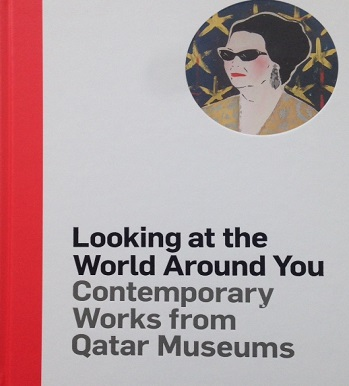 Looking at the World Around You. Contemporary Works from Qatar Museums