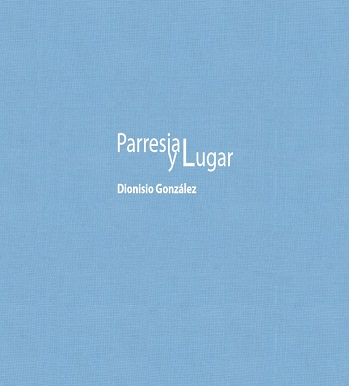 Dionisio González: Parrhesia and Place